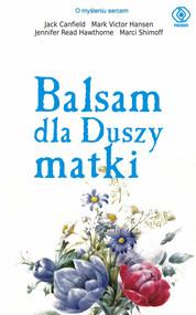 okładka Balsam dla duszy matki, Książka | Jack Canfield, Mark Victor Hansen, Jennifer Read Hawtohorne, Marci Shimoff