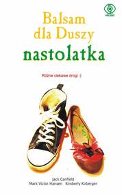 okładka Balsam dla duszy nastolatka. Różne ciekawe drogi, Książka | Jack Canfield, Mark Victor Hansen, Kimberly Kirberger