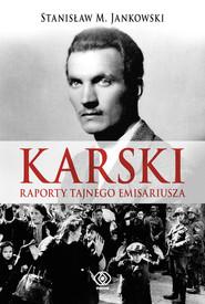 okładka Karski. Raporty tajnego emisariusza, Książka   Stanisław M. Jankowski