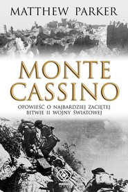 okładka Monte Cassino. Opowieśc o najbardziej zaciętej bitwie II wojny światowej, Książka   Parker Matthew