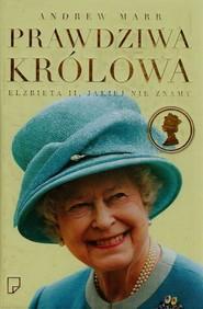 okładka Prawdziwa królowa. Elżbieta II, jakiej nie znamy, Książka | Andrew Marr