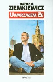 okładka Uwarzałem że, Książka   Rafał A. Ziemkiewicz