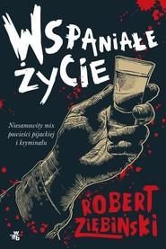 okładka Wspaniałe życie, Książka | Robert Ziębiński
