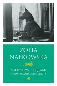 okładka Między zwierzętami, Książka   Zofia Nałkowska