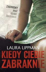 okładka Kiedy ciebie zabraknie, Książka   Laura  Lippman