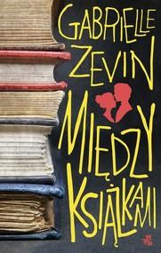 okładka Między książkami, Książka   Gabrielle Zevin