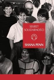 okładka Sekret Solidarności, Książka   Penn Shana