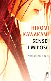 okładka Sensei i miłość, Książka | Kawakami Hiromi