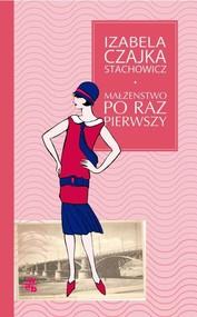 okładka Małżeństwo po raz pierwszy, Książka | Czajka-Stachowicz Izabela