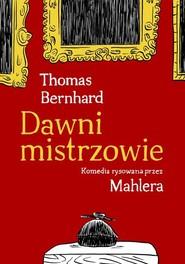 okładka Dawni mistrzowie. Komedia rysowana przez Mahlera, Książka   Thomas Bernhard