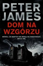 okładka Dom na wzgórzu, Książka | Peter James