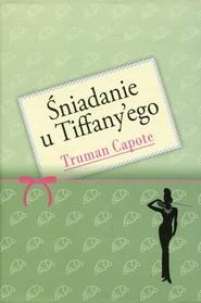 okładka Śniadanie u Tiffany'ego, Książka   Truman Capote