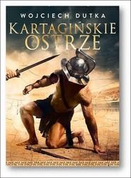okładka Kartagińskie ostrze, Książka | Wojciech Dutka