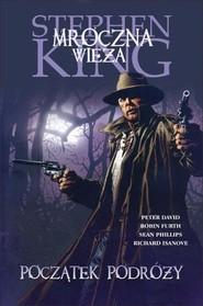 okładka Mroczna Wieża. Rewolwerowiec: Początek podróży, Książka   Stephen King, Robin Furth, Peter David