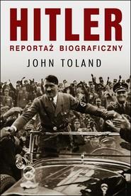 okładka Hitler. Reportaż biograficzny, Książka | John Toland