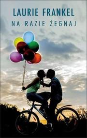 okładka Na razie żegnaj, Książka | Laurie Frankel