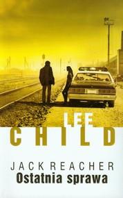 okładka Ostatnia sprawa, Książka | Lee Child