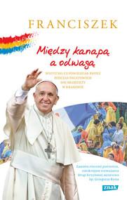 okładka Między kanapą a odwagą. Wszystko, co powiedział papież podczas Światowych Dni Młodzieży w Krakowie, Książka | Franciszek