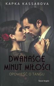 okładka Dwanaście minut miłości. Opowieść o Tangu, Książka | Kassabova Kapka