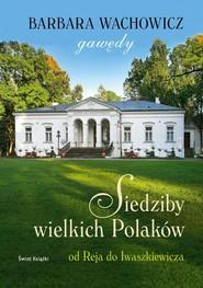 okładka Siedziby wielkich Polaków.Od Reja do Iwaszkiewicza, Książka   Barbara Wachowicz