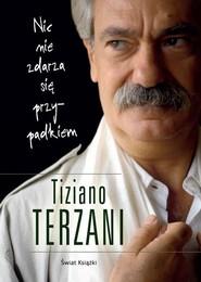 okładka Nic nie zdarza się przypadkiem, Książka | Tiziano Terzani
