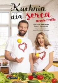 okładka Kuchnia dla serca. Zdrowie z roślin, Książka | Violetta Domaradzka, Robert Zakrzewski