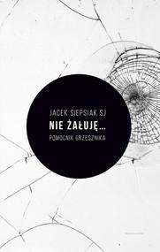 okładka Nie żałuję... Pomocnik grzesznika, Książka   Siepsiak Jacek