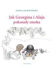 okładka Jak Georgina i Alaja pokonały smoka, Książka | Anna Karwińska