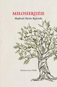okładka Miłosierdzie. Mądrość Ojców Kościoła, Książka | Praca Zbiorowa