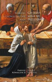 okładka Czy Jezus mógł się przeziębić?, Książka | Dariusz Kowalczyk, Tomasz Rowiński