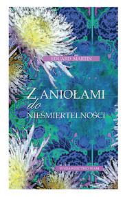 okładka Z aniołami do nieśmiertelności, Książka | Eduard Martin
