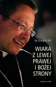 okładka Wiara z lewej prawej i bożej strony, Książka | Grzegorz Ryś