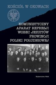 okładka Komunistyczny aparat represji wobec Jezuitów prowincji Polski południowej, Książka | Filip Musiał, Paweł Bieś Andrzej