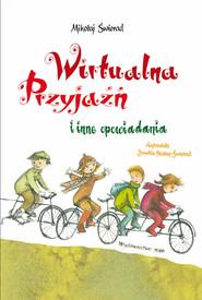 okładka Wirtualna przyjaźń i inne opowiadania, Książka | Świerad Mikołaj