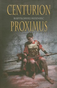 okładka Centurion Proximus, Książka | Misiniec Bartłomiej