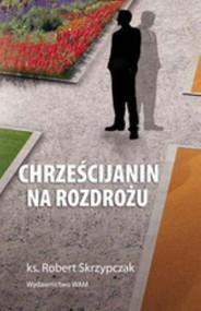 okładka Chrześcijanin na rozdrożu, Książka | Skrzypczak Robert