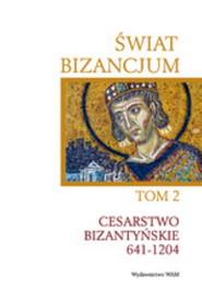 okładka Świat Bizancjum T.2. Cesarstwo Bizantyńskie, Książka |