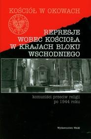 okładka Represje wobec kościoła w krajach bloku wschodniego, Książka | redakcją Józefa Mareckiego pod