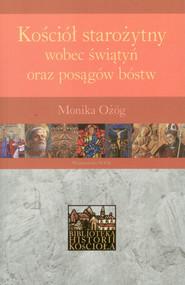 okładka Kościół starożytny wobec świątyń oraz posągów bóstw, Książka | Monika Ożóg