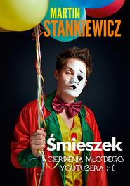 okładka Śmieszek. Cierpienia młodego youtubera, Książka | Martin Stankiewicz