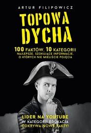 okładka Topowa Dycha. 100 faktów, 10 kategorii, najlepsze, szokujące informacje, o których nie mieliście pojęcia, Książka | Artur Filipowicz