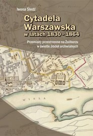 okładka Cytadela Warszawska w latach 1830-1864, Książka | Śledź Iwona