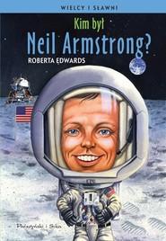 okładka Kim był Neil Armstrong?, Książka   Roberta  Edwards