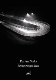 okładka Ściszone nagle życie, Książka   Suska Dariusz