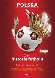 okładka Moja historia futbolu. Tom 2 - Polska, Książka | Stefan Szczepłek