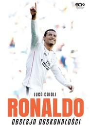 okładka Ronaldo. Obsesja doskonałości, Książka | Luca Caioli