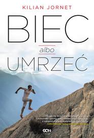 okładka Biec albo umrzeć, Książka | Kilian Jornet