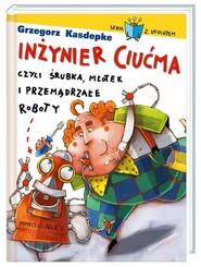 okładka Inżynier Ciućma, czyli śrubka, młotek i przemądrzałe roboty, Książka | Grzegorz Kasdepke