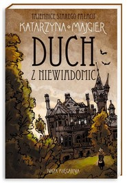 okładka Tajemnice starego pałacu Duch z Niewiadomic, Książka | Katarzyna Majgier