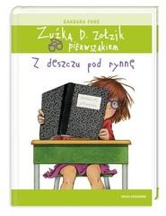 okładka Zuźka D. Zołzik pierwszakiem. Z deszczu pod rynnę, Książka   Park Barbara